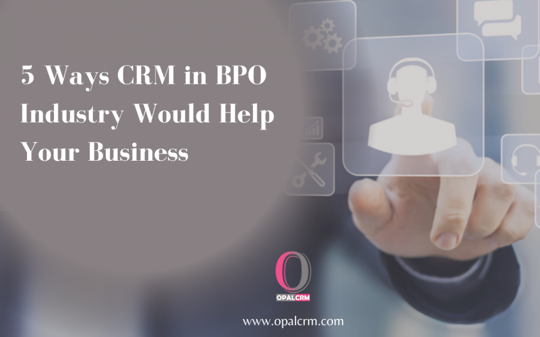 5 Ways CRM in BPO Industry Would Help Your Business