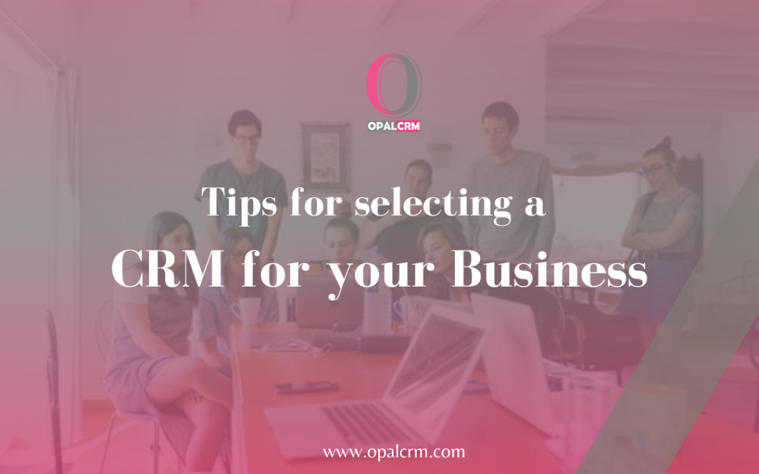 Tips for selecting a CRM for your Business